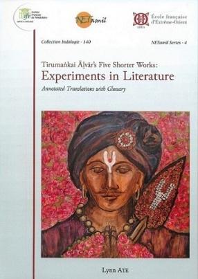 Tirumankai Alvar's Five Shorter Works: Experiments in Literature