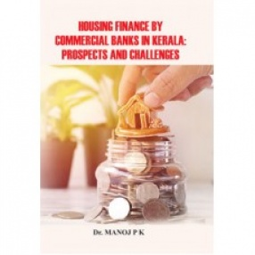 Housing Finance by Commercial Banks in Kerala: Prospects And Challenges