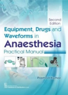 Equipment, Drugs and Waveforms in Anaesthesia: Practical Manual