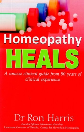 Homeopathy Heals (A Concise Clinical Guide From 80 Years of Clinical Experience)