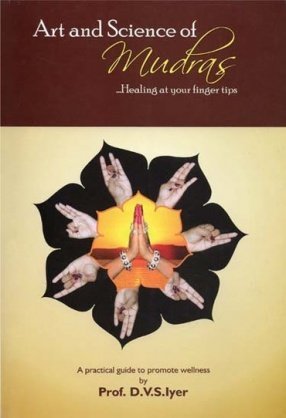 Art and Science of Mudras (Healing at Your Finger Tips)