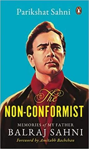The Non-Conformist: Memories of My Father Balraj Sahni