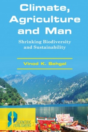 Climate, Agriculture and Man: Shrinking Biodiversity and Sustainability