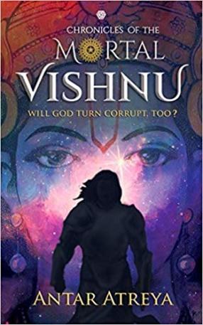 Chronicles of The Mortal Vishnu: Will God Turn Corrupt, Too