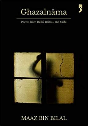Ghazalnama: Poems from Delhi, Belfast and Urdu