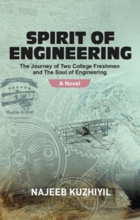 Spirit of Engineering: The Journey of Two College Freshmen and the Soul of Engineering: A Novel