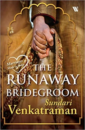 The Runaway Bridegroom: Marriages Made in India