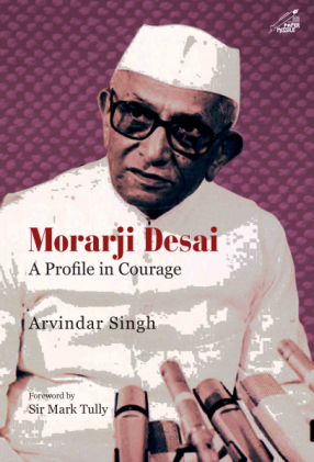 Morarji Desai: A Profile in Courage
