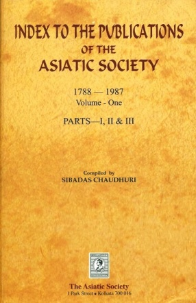 Index to The Publications of The Asiatic Society 1788-1987, Volume-One, Parts, I, II & III