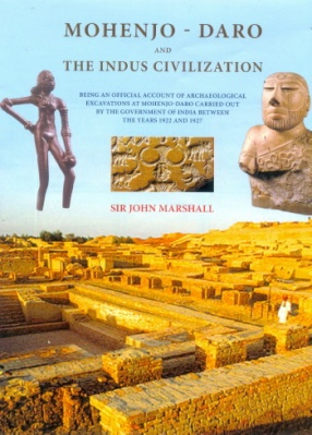 Mohenjo-Daro and the Indus Civilization: Being an Official Account of Archaeological Excavations at Mohenjo-Daro Carried out by the Government of India Between the Years 1922 and 1927 (In 3 Volumes)