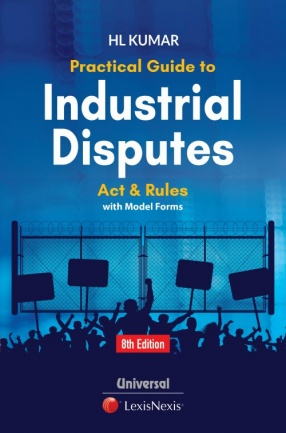 Practical Guide to Industrial Disputes Act and Rules