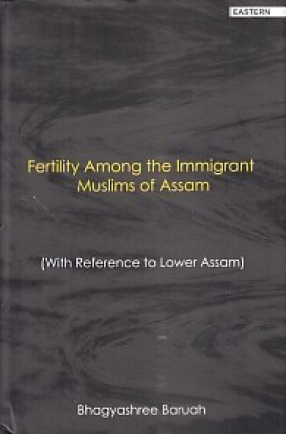 Fertility Among the Immigrant Muslims of Assam: With Reference to Lower Assam