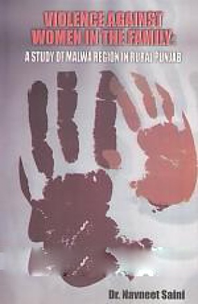 Violence Against Women in The Family: a Study of Malwa Region in Rural Punjab