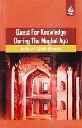 Quest For Knowledge During The Mughal Age: Role of Kitab-Khanas
