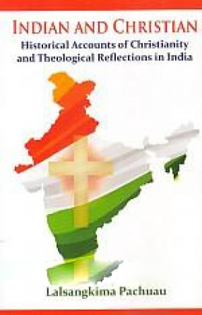 Indian and Christian: Historical Accounts of Christianity and Theological Reflections in India