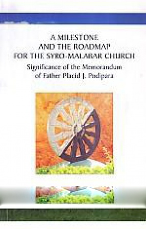A Milestone and the Roadmap for the Syro-Malabar Church: Significance of the Memorandum of Father Placid J. Podipara