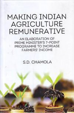 Making Indian Agriculture Remunerative: an Elaboration of Prime Minister's 7-Point Programme to Increase Farmers' Income