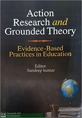 Action Research and Grounded Theory: Evidence-Based Practices in Education