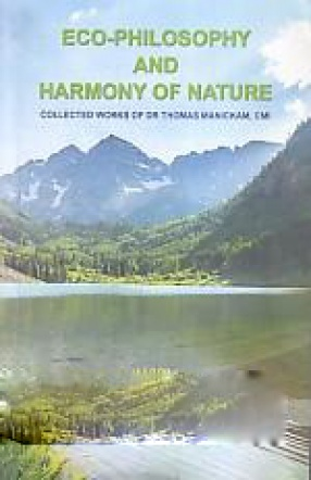 Eco-Philosophy and Harmony of Nature: Collected Works of Dr Thomas Manickam, CMI