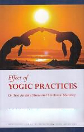 Effect of Yogic Practices: On Text Anxiety, Stress and Emotional Maturity