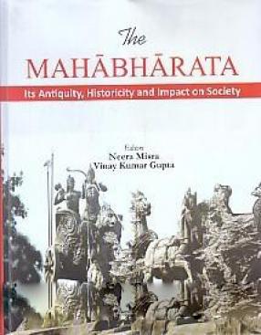The Mahabharata: Its Antiquity, Historicity and Impact On Society