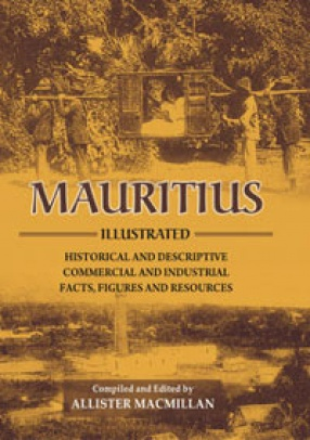 Mauritius Illustrated: Historical and Descriptive; Commercial and Industrial; Facts, Figures and Resources