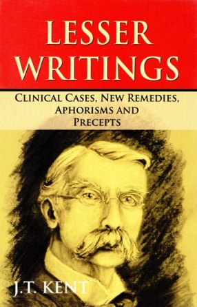 Lesser Writings (Clinical Cases, New Remedies, Aphorisms and Precepts)