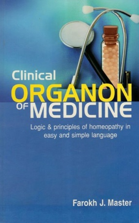Clinical Organon of Medicine Logic and Principles of Homeopathy in Easy and Simple Language
