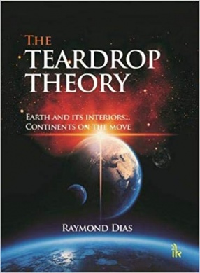 The Teardrop Theory: Earth and Its Interiors...Continents On the Move