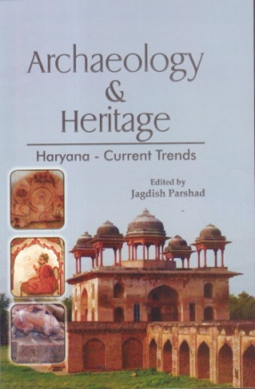 Archaeology and Heritage: Haryana - Current Trends