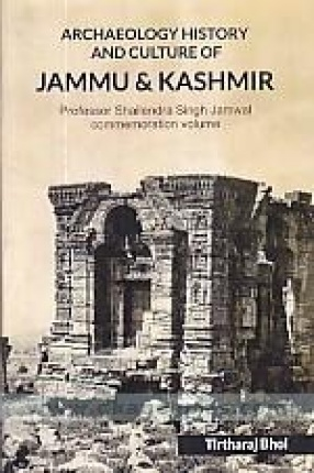 Archaeology History and Culture of Jammu and Kashmir: Professor Shailendra Singh Jamwal Commemoration Volume