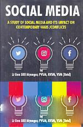 Social Media: A Study of Social Media and Its Impact On Contemporary Wars/Conflicts