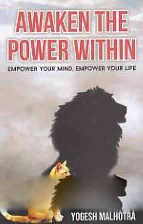 Awaken the Power Within: ...Empower Your Mind, Empower Your Life