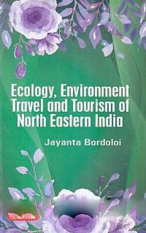 Ecology, Environment Travel and Tourism of North Eastern India