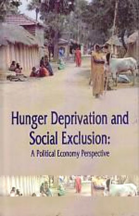 Hunger, Deprivation and Social Exclusion: A Political Economy Perspective