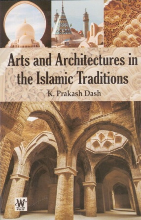 Arts and Architectures in the Islamic Traditions