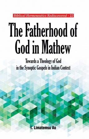 The Fatherhood of God in Mathew: Towards a Theology of God in the Synoptic Gospels in Indian Context