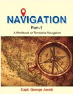 Navigation: Part 1: A Workbook On Terrestrial Navigation