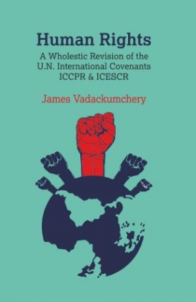 Human Rights: A Wholestic Revision of the U.N. International Convenants ICCPR and ICESCR