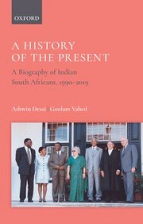 A History of the Present: A Biography of Indian South Africans, 1994-2019