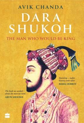 Dara Shukoh: The Man Who Would Be King