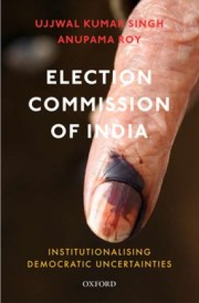 Election Commission of India: Institutionalising Democratic Uncertainties