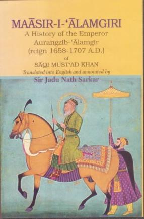 Maasir-I-Alamgiri: A History of the Emperor Aurangzib-Alamgir: Reign 1658-1707 A.D.