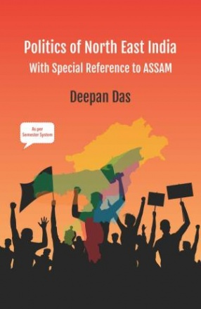 Politics of North East India: With Special Reference to Assam