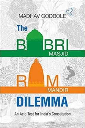 The Babri Masjid-Ram Mandir Dilemma: An Acid Test For India's Constitution
