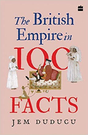 The British Empire in 100 Facts