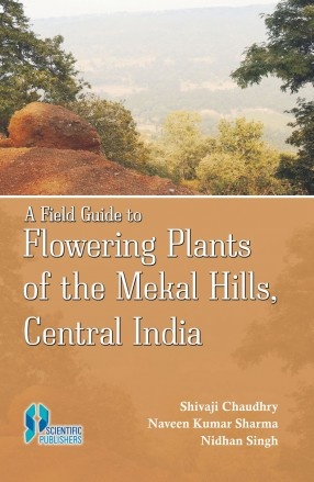A Field Guide to Flowering Plants of the Mekhal Hills, Central India