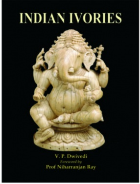 Indian Ivoris: A Survey of Indian Ivory and Bone Carvings From The Earlist to the Modern Times
