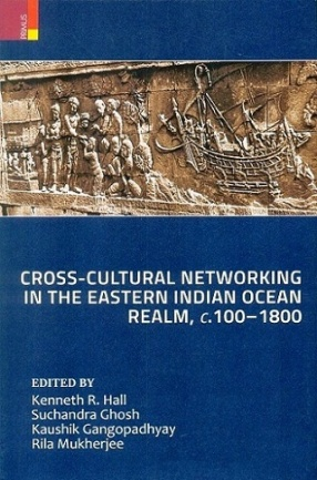 Cross-Cultural Networking in the Eastern Indian Ocean Realm, c. 100-1800