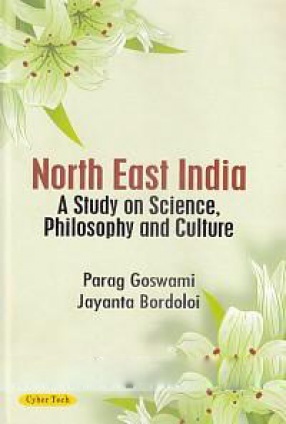North East India: A Study On Science, Philosophy and Culture